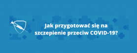 Jak przygotować się na szczepienie przeciw COVID-19?