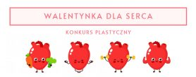 """Konkurs plastyczny """"Walentynka dla serca"""""""